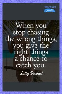 Quotes About Stop Chasing the Wrong Things