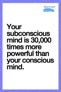 Your Subconscious Mind Is 30,000 Times More Powerful Than Your Conscious Mind Quotes