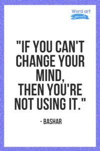 If You Can't Change Your Mind, You're Not Using It Quote