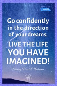 Go Confidently In The Direction Of Your Dreams. Live The Live You Have Imagined