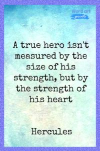 A True Hero Isn't Measured By The Size If His Strength, But By The Strength Of This Heart Quote