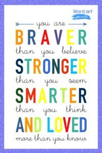 You Are Braver Than You Believe, Stronger Than You Seem, Smarter Than You Think, And Loved More Than You Know