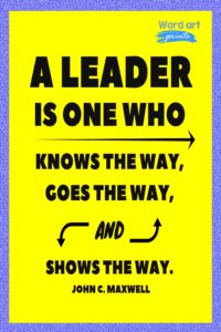 A Leader Is One Who Knows The Way, Goes The Way, And Show The Way